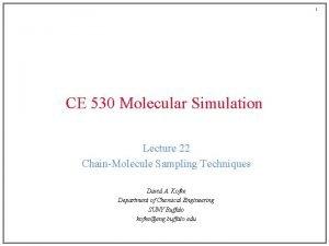 1 CE 530 Molecular Simulation Lecture 22 ChainMolecule
