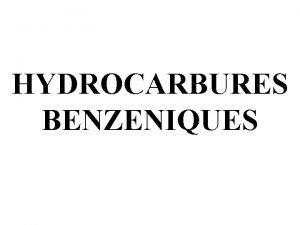 HYDROCARBURES BENZENIQUES HYDROCARBURES BENZENIQUES 1 Dfinition Les hydrocarbures