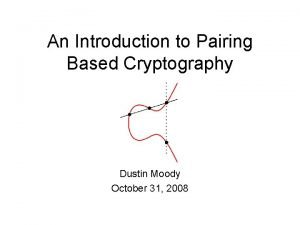 An Introduction to Pairing Based Cryptography Dustin Moody