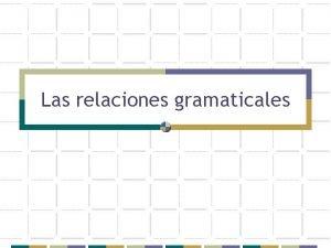 Las relaciones gramaticales Las relaciones gramaticales Las frases