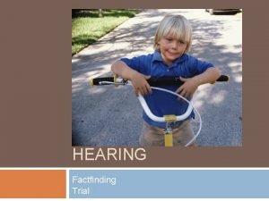 ADJUDICATION HEARING Factfinding Trial Before the Adjudicatory Hearing