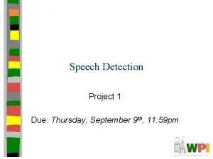 Speech Detection Project 1 Due Thursday September 9