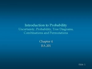 Introduction to Probability Uncertainty Probability Tree Diagrams Combinations