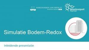 Simulatie BodemRedox Inleidende presentatie Bodemsanering Vervuilingen in de