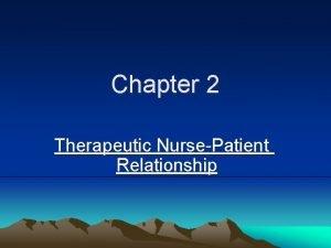 Chapter 2 Therapeutic NursePatient Relationship therapeutic nursepatient relationship
