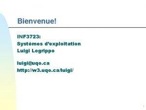 Bienvenue INF 3723 Systmes dexploitation Luigi Logrippo luigiuqo