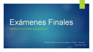 Exmenes Finales INSTRUCTIVO PARA INSCRIPCION Mariana GARCIA Auxiliar