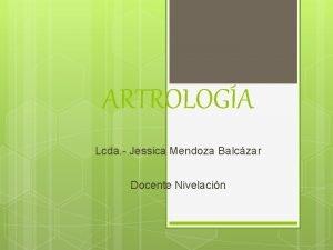 ARTROLOGA Lcda Jessica Mendoza Balczar Docente Nivelacin CARACTERSTICAS