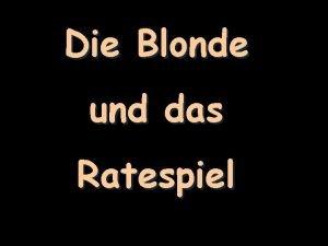 Die Blonde und das Ratespiel Eine Blonde nimmt