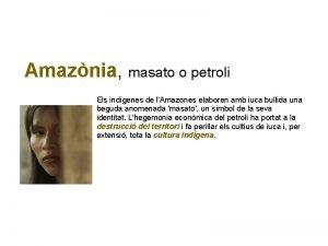 Amaznia masato o petroli Els indgenes de lAmazones