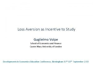 Loss Aversion as Incentive to Study Guglielmo Volpe