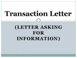 Transaction Letter LETTER ASKING FOR INFORMATION Choose the
