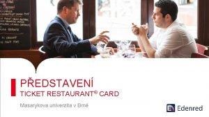 PEDSTAVEN TICKET RESTAURANT CARD Masarykova univerzita v Brn