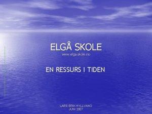 ELG SKOLE www elga skole no EN RESSURS
