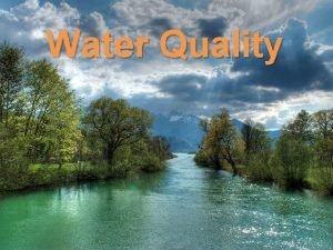 Water Quality Water Quality How are physical and