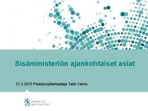 Sisministerin ajankohtaiset asiat 21 3 2015 Pelastusylitarkastaja Taito