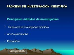 PROCESO DE INVESTIGACIN CIENTFICA Principales mtodos de investigacin