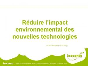 Rduire limpact environnemental des nouvelles technologies Jonas Moerman