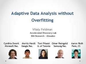 Adaptive Data Analysis without Overfitting Vitaly Feldman Accelerated