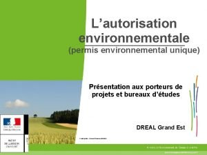 Lautorisation environnementale permis environnemental unique Prsentation aux porteurs