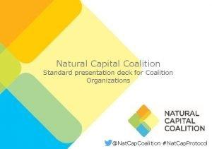 Natural Capital Coalition Standard presentation deck for Coalition