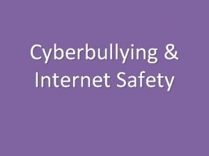 Cyberbullying Internet Safety What is Cyberbullying What is