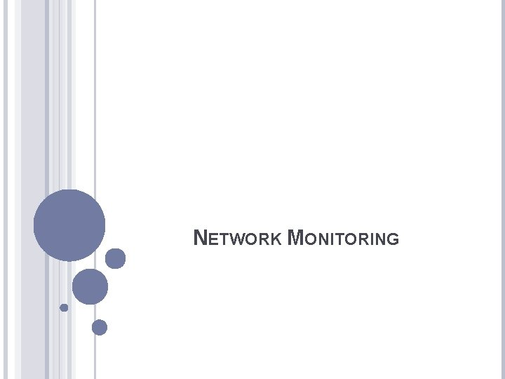 NETWORK MONITORING DEFINITIONS Network monitoring describes the use