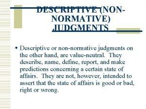 DESCRIPTIVE NONNORMATIVE JUDGMENTS w Descriptive or nonnormative judgments
