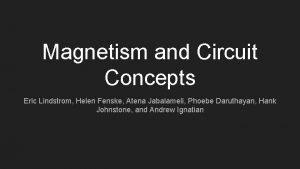 Magnetism and Circuit Concepts Eric Lindstrom Helen Fenske