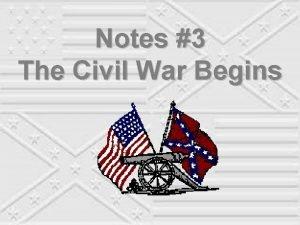 Notes 3 The Civil War Begins Civil War