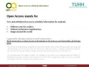 Open Access stands for Free and unhindered access