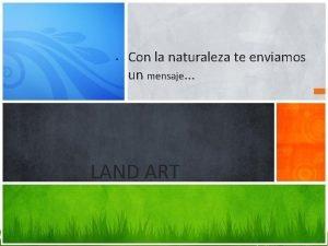 Con la naturaleza te enviamos un mensaje LAND