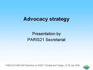 Advocacy strategy Presentation by PARIS 21 Secretariat PARIS