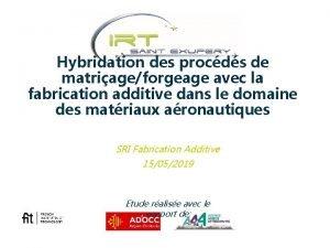 Hybridation des procds de matriageforgeage avec la fabrication