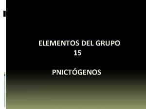 ELEMENTOS DEL GRUPO 15 PNICTGENOS ELEMENTOS QUE LO