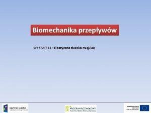 Biomechanika przepyww WYKAD 14 Elastyczna tkanka mikka WYKAD
