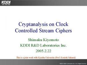 Cryptanalysis on Clock Controlled Stream Ciphers Shinsaku Kiyomoto