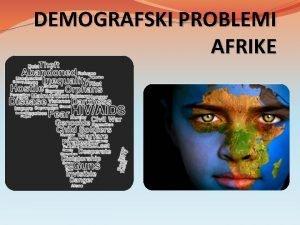 DEMOGRAFSKI PROBLEMI AFRIKE EKONOMSKI PROBLEMI Siromatvo Polovina Afrikanaca