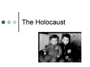 The Holocaust The Holocaust 1941 45 Of the
