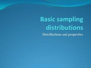Basic sampling distributions Distributions and properties 1 Sampling