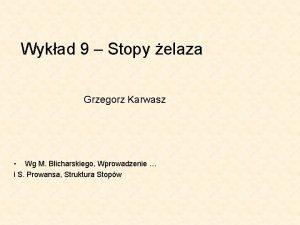 Wykad 9 Stopy elaza Grzegorz Karwasz Wg M