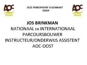 DEZE POWERPOINT IS GEMAAKT DOOR JOS BRINKMAN NATIONAAL