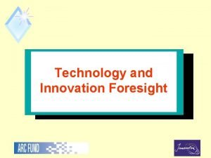 Technology and Innovation Foresight Why Foresight 1 Extremely