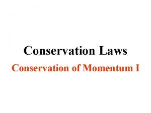 Conservation Laws Conservation of Momentum I Total Momentum