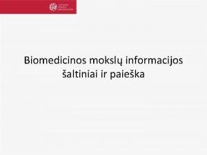 Biomedicinos moksl informacijos altiniai ir paieka Biomedicinos moksl