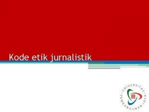 Kode etik jurnalistik Kode etik jurnalistik Pelindung kredibilitas