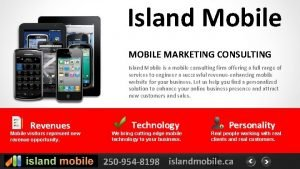 Island Mobile MOBILE MARKETING CONSULTING Island Mobile is