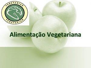 Alimentao Vegetariana Roteiro Definio e classificaes Motivao Consideraes