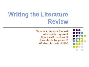 Writing the Literature Review What is a Literature