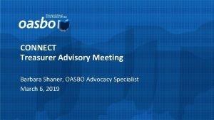 CONNECT Treasurer Advisory Meeting Barbara Shaner OASBO Advocacy